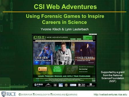 C ENTER FOR T ECHNOLOGY IN T EACHING AND L EARNING  CSI Web Adventures Using Forensic Games to Inspire Careers in Science.