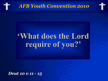 © 2003 By Default! A Free sample background from www.powerpointbackgrounds.com Slide 1 AFB Youth Convention 2010 'What does the Lord require of you?' Deut.