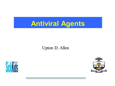 Antiviral Agents Upton D. Allen. Outline of Presentation Herpes group agents Anti-influenza agents Anti-hepatitis agents Anti-RSV Immune response modifiers.