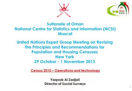 Census 2010 – Operations and technology Sultanate of Oman National Centre for Statistics and Information (NCSI) Muscat 1 United Nations Expert Group Meeting.