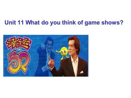 Unit 11 What do you think of game shows? Last Saturday evening, I had nothing to do,so I watched TV. I found the TV shows really fantastic! In fact(
