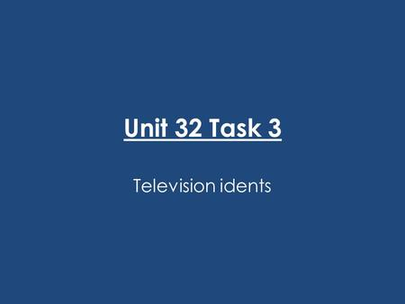 Unit 32 Task 3 Television idents. What is an ident? An ident is a bit like a commercial, but not. It is basically a TV channel identifieing themselfs.