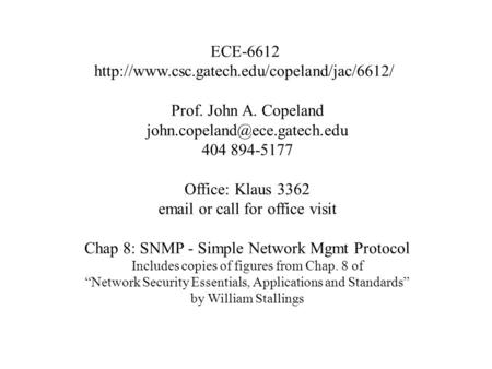 ECE-6612  Prof. John A. Copeland 404 894-5177 Office: Klaus 3362  or call.