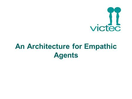 An Architecture for Empathic Agents. Abstract Architecture Planning + Coping Deliberated Actions Agent in the World Body Speech Facial expressions Effectors.