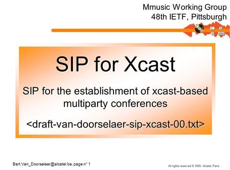 All rights reserved © 1999, Alcatel, Paris. page n° 1 SIP for Xcast SIP for the establishment of xcast-based multiparty.