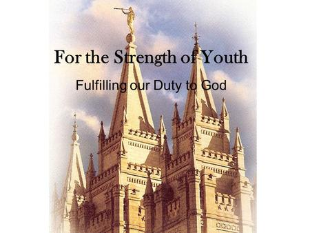 For the Strength of Youth Fulfilling our Duty to God.
