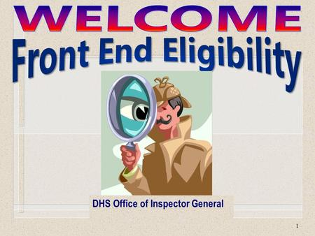 1 DHS Office of Inspector General. 2 Introduction l Front End Eligibility (FEE) targets active cases with immediate concerns i.e., dual assistance. l.