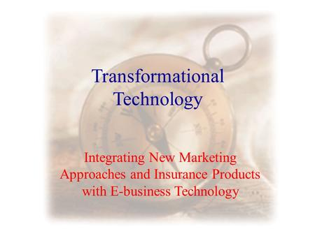 Transformational Technology Integrating New Marketing Approaches and Insurance Products with E-business Technology.