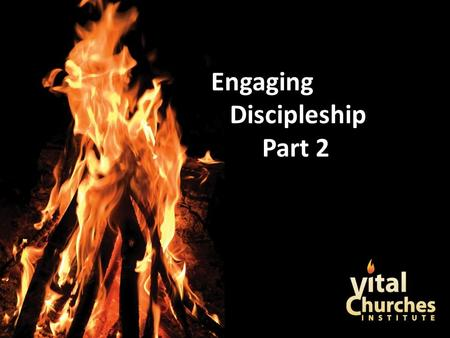 Engaging Discipleship Part 2. Begin with the end in mind.