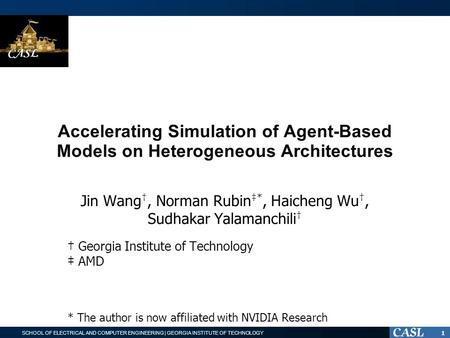SCHOOL OF ELECTRICAL AND COMPUTER ENGINEERING | GEORGIA INSTITUTE OF TECHNOLOGY Accelerating Simulation of Agent-Based Models on Heterogeneous Architectures.