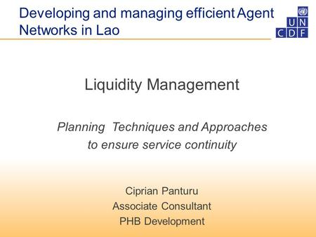 Liquidity Management Planning Techniques and Approaches to ensure service continuity Ciprian Panturu Associate Consultant PHB Development Developing and.