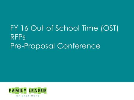 FY 16 Out of School Time (OST) RFPs Pre-Proposal Conference.