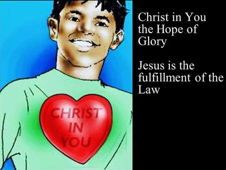 Christ in You the Hope of Glory Jesus is the fulfillment of the Law x.