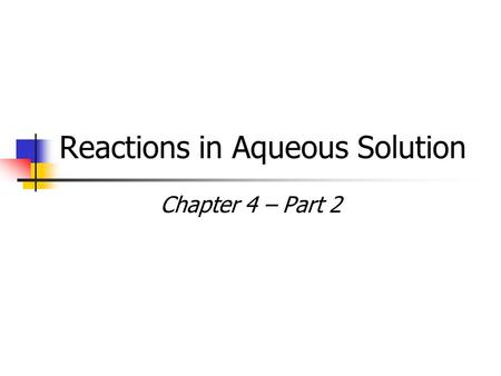 Reactions in Aqueous Solution Chapter 4 – Part 2.