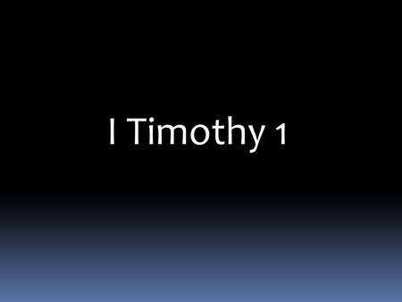 I Timothy 1. I Timothy 1: 1-20 Paul, an apostle of Jesus Christ, by the commandment of God our Savior and the Lord Jesus Christ, our hope, 2 To Timothy,