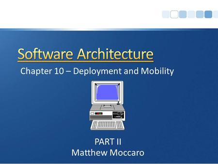 Matthew Moccaro Chapter 10 – Deployment and Mobility PART II.