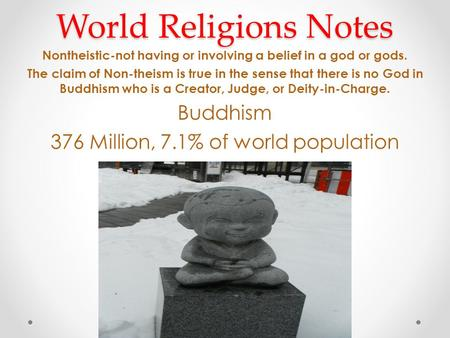 World Religions Notes Nontheistic-not having or involving a belief in a god or gods. The claim of Non-theism is true in the sense that there is no God.
