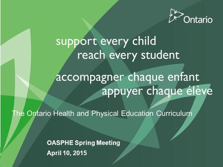The Ontario Health and Physical Education Curriculum OASPHE Spring Meeting April 10, 2015.