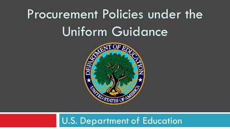 Procurement Policies under the Uniform Guidance U.S. Department of Education.