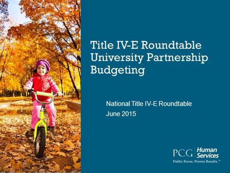 Title IV-E Roundtable University Partnership Budgeting National Title IV-E Roundtable June 2015.
