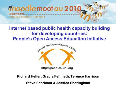 Internet based public health capacity building for developing countries: People's Open Access Education Initiative Richard Heller, Gracia Fellmeth, Terence.