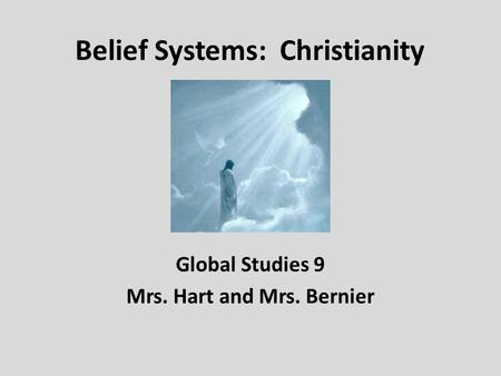 Belief Systems: Christianity Global Studies 9 Mrs. Hart and Mrs. Bernier.