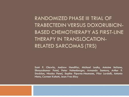 RANDOMIZED PHASE III TRIAL OF TRABECTEDIN VERSUS DOXORUBICIN- BASED CHEMOTHERAPY AS FIRST-LINE THERAPY IN TRANSLOCATION- RELATED SARCOMAS (TRS) Sant P.