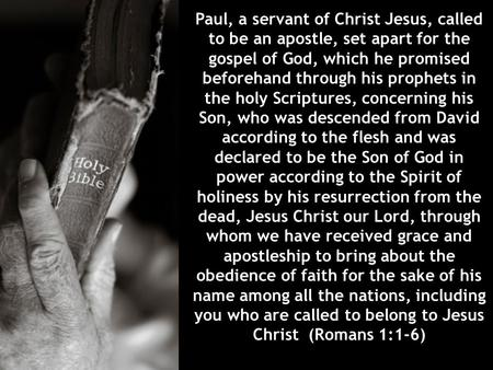 Paul, a servant of Christ Jesus, called to be an apostle, set apart for the gospel of God, which he promised beforehand through his prophets in the holy.