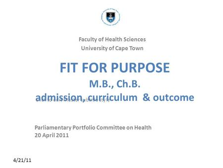 Click to edit Master subtitle style 4/21/11 FIT FOR PURPOSE M.B., Ch.B. admission, curriculum & outcome Parliamentary Portfolio Committee on Health 20.