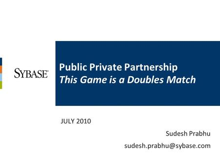 Public Private Partnership This Game is a Doubles Match JULY 2010 Sudesh Prabhu