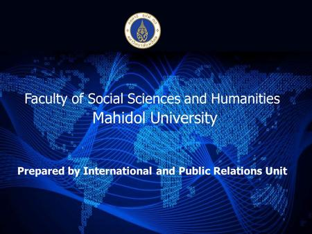 Faculty of Social Sciences and Humanities Mahidol University Prepared by International and Public Relations Unit.