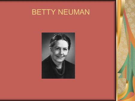 BETTY NEUMAN Betty Neuman Received RN Diploma from Peoples Hospital School of Nursing, Akron, Ohio in 1947 Received BS in nursing from UCLA in 1957 Received.