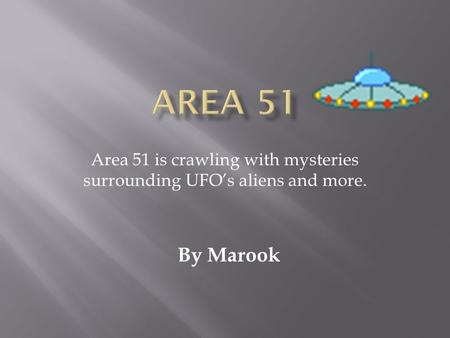 Area 51 is crawling with mysteries surrounding UFO's aliens and more. By Marook.