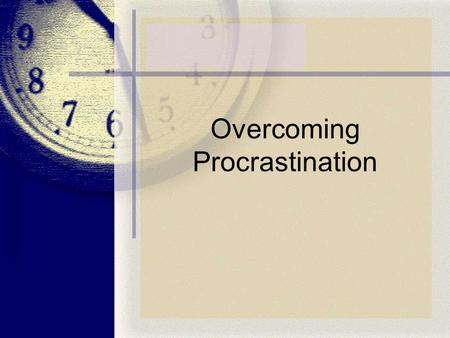 Overcoming Procrastination. Procrastination What is it? What is bad about it? Why do people procrastinate? What techniques are useful in overcoming.