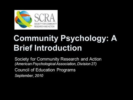 Community Psychology: A Brief Introduction Society for Community Research and Action (American Psychological Association, Division 27) Council of Education.