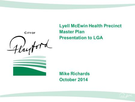 Lyell McEwin Health Precinct Master Plan Presentation to LGA Mike Richards October 2014.