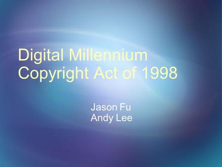 Digital Millennium Copyright Act of 1998 Jason Fu Andy Lee.