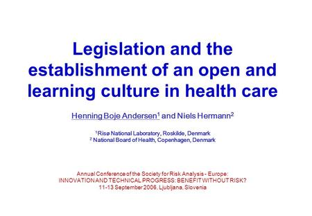 Legislation and the establishment of an open and learning culture in health care Henning Boje Andersen 1 and Niels Hermann 2 1 Risø National Laboratory,