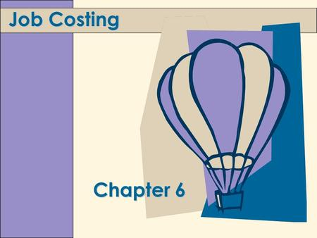 Chapter 6 Job Costing. 6-2 Learning Objectives 1. Explain what job and job shop mean.2. Assign costs in a job cost system. 3.Account for overhead using.