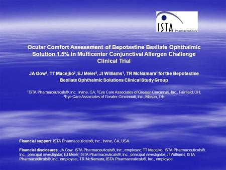 Ocular Comfort Assessment of Bepotastine Besilate Ophthalmic Solution 1.5% in Multicenter Conjunctival Allergen Challenge Clinical Trial JA Gow 1, TT Macejko.