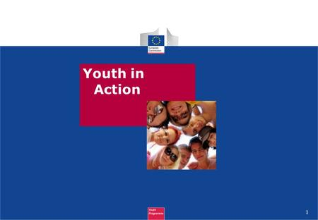 1 Youth in Action. Objectives of the YIA programme 2 Promotion of young people's active citizenship in general and their European citizenship in particular.