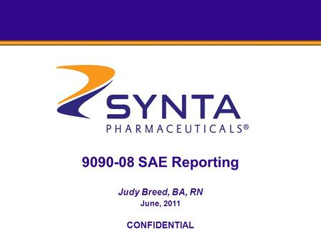 9090-08 SAE Reporting Judy Breed, BA, RN June, 2011 CONFIDENTIAL.