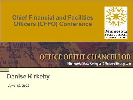 Chief Financial and Facilities Officers (CFFO) Conference Denise Kirkeby June 12, 2008.