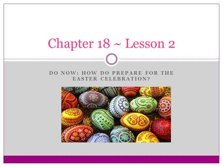 DO NOW: HOW DO PREPARE FOR THE EASTER CELEBRATION? Chapter 18 ~ Lesson 2.