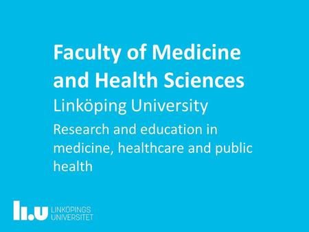 Faculty of Medicine and Health Sciences Linköping University Research and education in medicine, healthcare and public health.