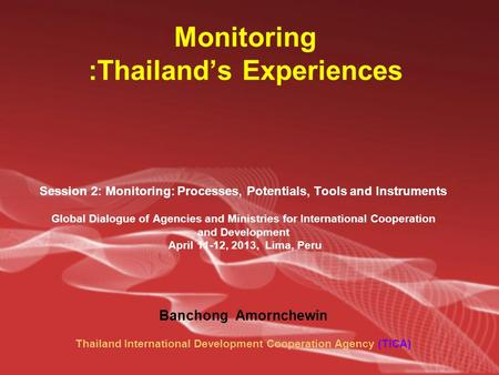 Monitoring :Thailand's Experiences Session 2: Monitoring: Processes, Potentials, Tools and Instruments Global Dialogue of Agencies and Ministries for International.