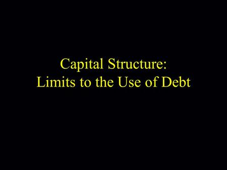 Click here for title Capital Structure: Limits to the Use of Debt.