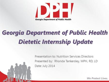Georgia Department of Public Health Dietetic Internship Update Dietetic Internship Update Presentation to: Nutrition Services Directors Presented by: Rhonda.