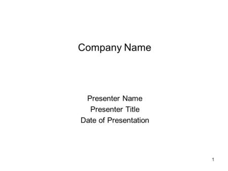 1 Company Name Presenter Name Presenter Title Date of Presentation.