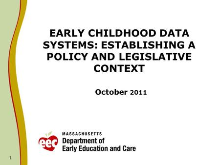 1 EARLY CHILDHOOD DATA SYSTEMS: ESTABLISHING A POLICY AND LEGISLATIVE CONTEXT October 2011.